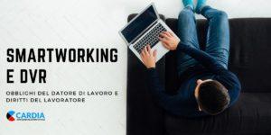 Smart Working e DVR. Come lavorare da casa in assoluta sicurezza
