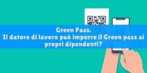 Il datore di lavoro può imporre il Green pass ai propri lavoratori?